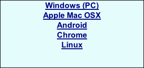 Windows (PC) Apple Mac OSX Android Chrome Linux