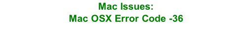 Mac Issues:  Mac OSX Error Code -36